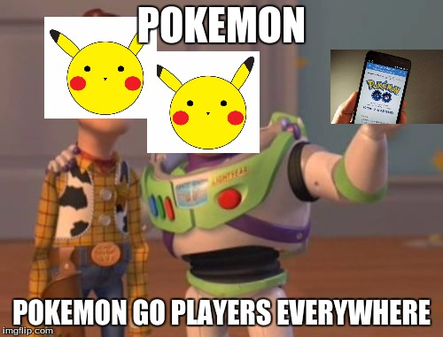 X, X Everywhere | POKEMON POKEMON GO PLAYERS EVERYWHERE | image tagged in memes,x x everywhere | made w/ Imgflip meme maker