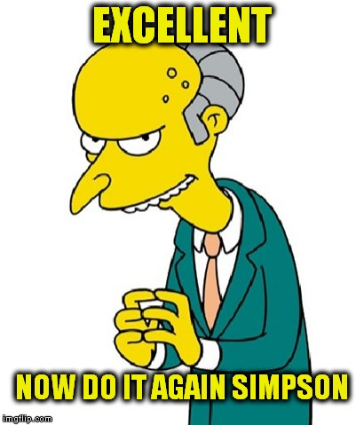 EXCELLENT NOW DO IT AGAIN SIMPSON | made w/ Imgflip meme maker