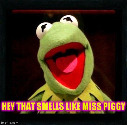 HEY THAT SMELLS LIKE MISS PIGGY | made w/ Imgflip meme maker