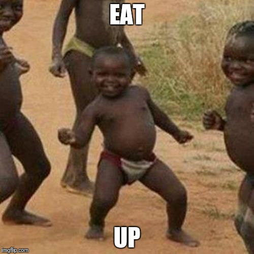 Third World Success Kid Meme | EAT UP | image tagged in memes,third world success kid | made w/ Imgflip meme maker