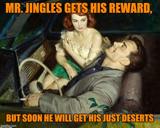 MR. JINGLES GETS HIS REWARD, BUT SOON HE WILL GET HIS JUST DESERTS | made w/ Imgflip meme maker
