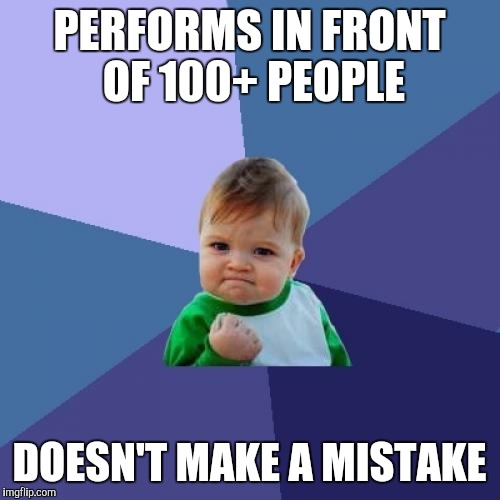 When you play solo works in concerts... | PERFORMS IN FRONT OF 100+ PEOPLE DOESN'T MAKE A MISTAKE | image tagged in memes,success kid,music,solo,concert,thatbritishviolaguy | made w/ Imgflip meme maker