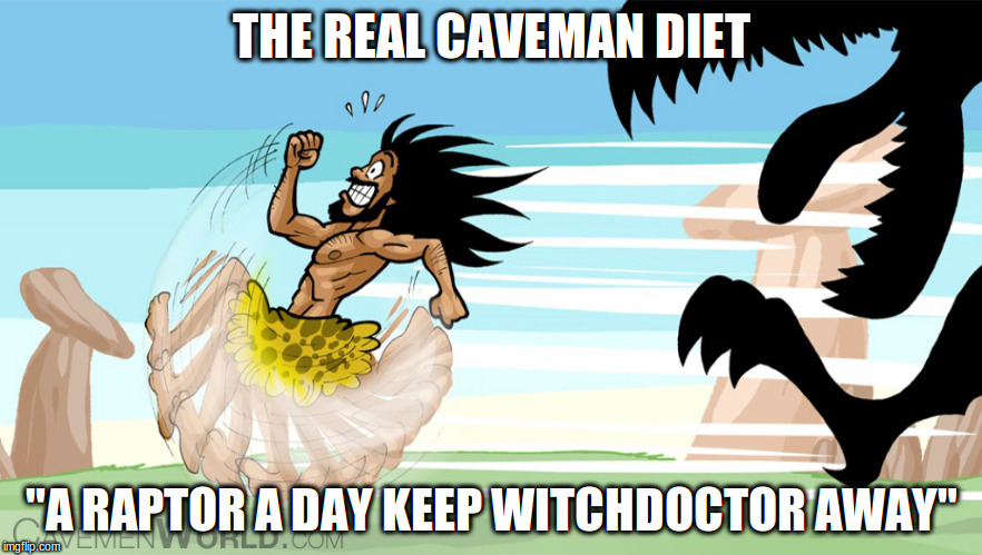 "The one diet | THE REAL CAVEMAN DIET ""A RAPTOR A DAY KEEP WITCHDOCTOR AWAY"" 