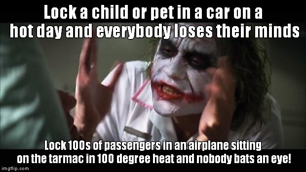 This happened to me! It was only 15 minutes, but it was hell! | Lock a child or pet in a car on a hot day and everybody loses their minds Lock 100s of passengers in an airplane sitting on the tarmac in 10 | image tagged in memes,and everybody loses their minds,airlines | made w/ Imgflip meme maker