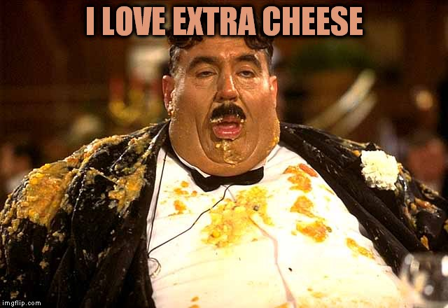 I LOVE EXTRA CHEESE | made w/ Imgflip meme maker
