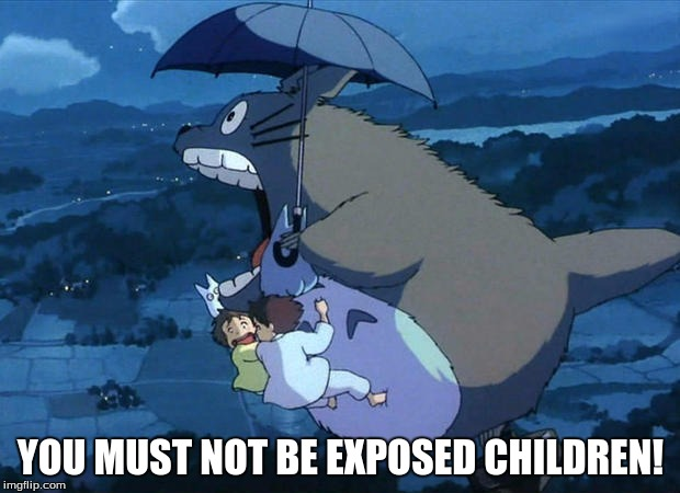 YOU MUST NOT BE EXPOSED CHILDREN! | made w/ Imgflip meme maker
