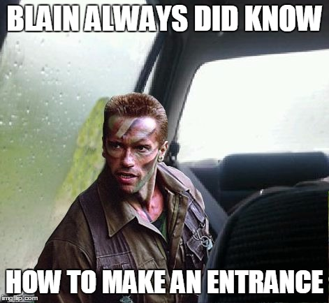 BLAIN ALWAYS DID KNOW HOW TO MAKE AN ENTRANCE | made w/ Imgflip meme maker