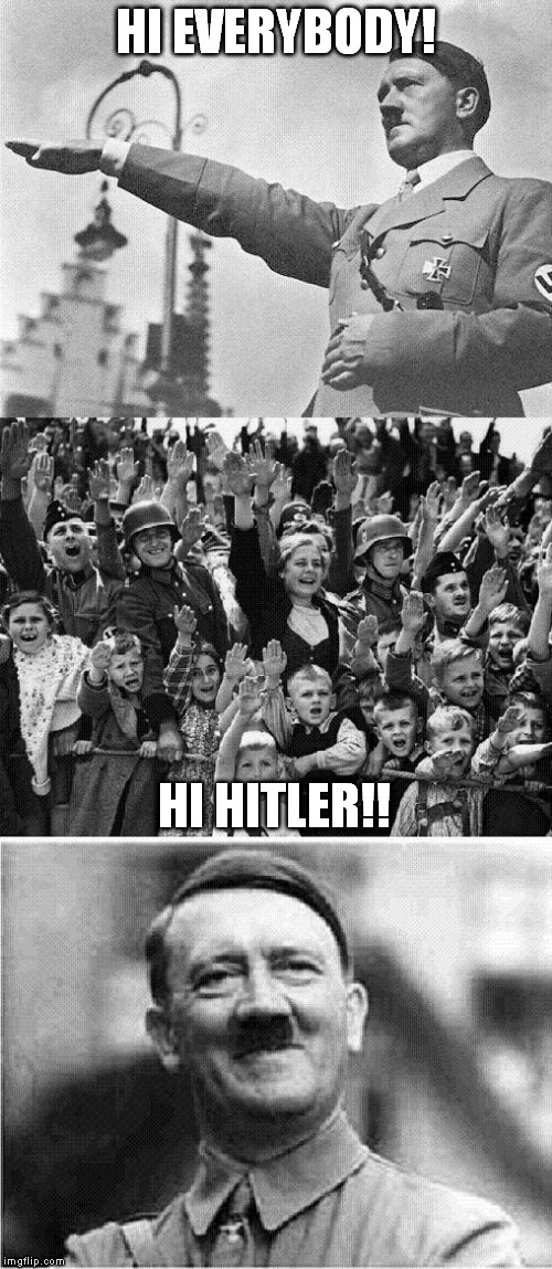 old joke I know... |  HI EVERYBODY! HI HITLER!! | image tagged in hitler,bad joke hitler | made w/ Imgflip meme maker