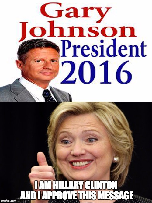 A vote for him..... | I AM HILLARY CLINTON AND I APPROVE THIS MESSAGE | image tagged in gary johnson,hillary clinton,election 2016,meme | made w/ Imgflip meme maker