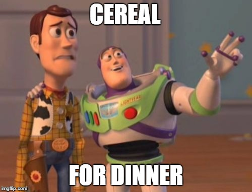 X, X Everywhere Meme | CEREAL FOR DINNER | image tagged in memes,x,x everywhere,x x everywhere | made w/ Imgflip meme maker