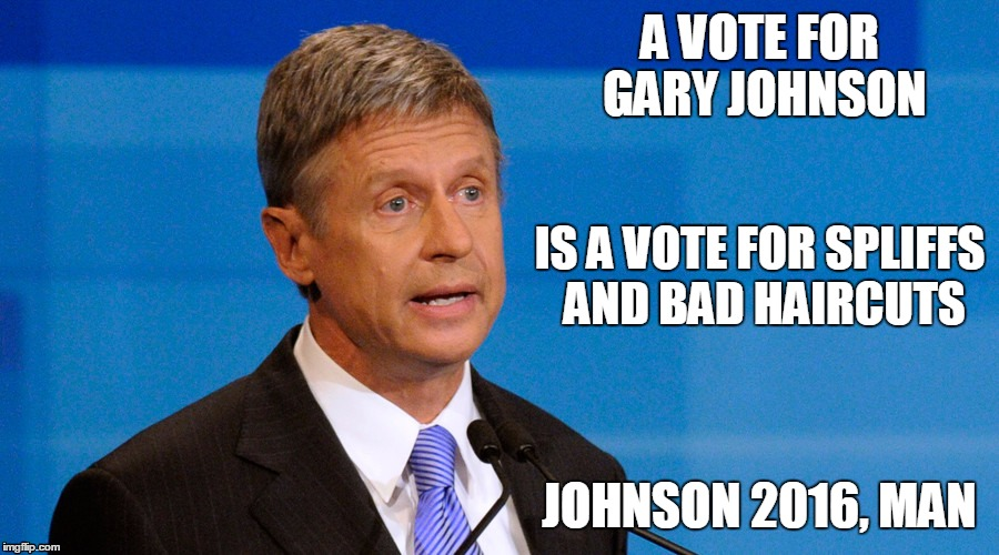 A VOTE FOR GARY JOHNSON JOHNSON 2016, MAN IS A VOTE FOR SPLIFFS AND BAD HAIRCUTS | made w/ Imgflip meme maker