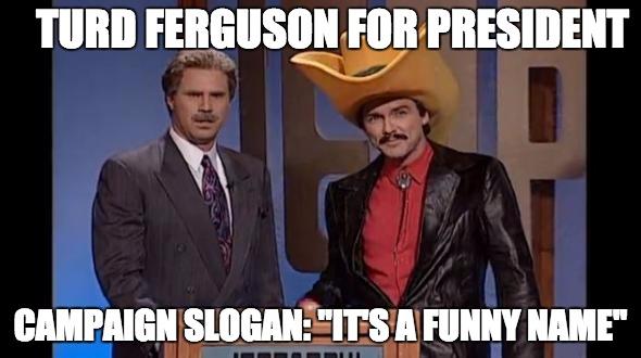 Turd Ferguson for President - Imgflip