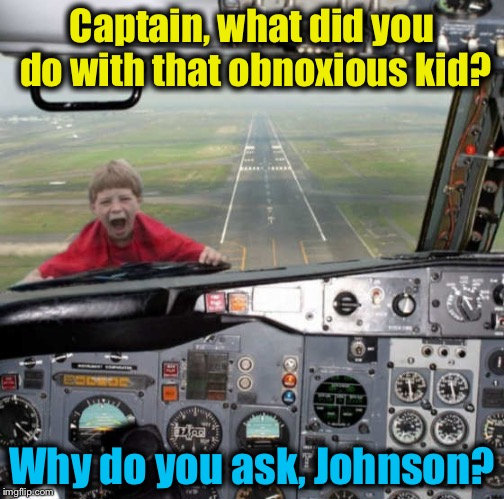 "Thanks for flying EvilmandoEvil Airlines, Where the obnoxious customers get ""The Treatment!"" Have a nice flight! 