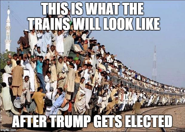 Indian Train | THIS IS WHAT THE TRAINS WILL LOOK LIKE AFTER TRUMP GETS ELECTED | image tagged in indian train | made w/ Imgflip meme maker