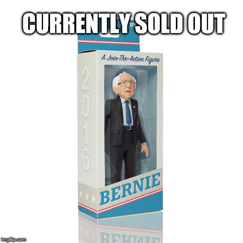 Bernie Sanders Currently Sold Out  |  CURRENTLY SOLD OUT | image tagged in bernie sanders,sold out,meme,currently | made w/ Imgflip meme maker