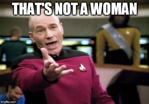Picard Wtf Meme | THAT'S NOT A WOMAN | image tagged in memes,picard wtf | made w/ Imgflip meme maker