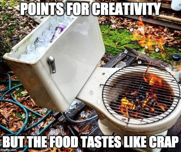 Potty Humor | POINTS FOR CREATIVITY BUT THE FOOD TASTES LIKE CRAP | image tagged in potty,toilet,crap,grill,bbq,fire | made w/ Imgflip meme maker