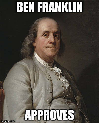 Ben Franklin | BEN FRANKLIN APPROVES | image tagged in ben franklin | made w/ Imgflip meme maker