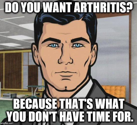 17v5kd archer meme imgflip,Arthritis Memes