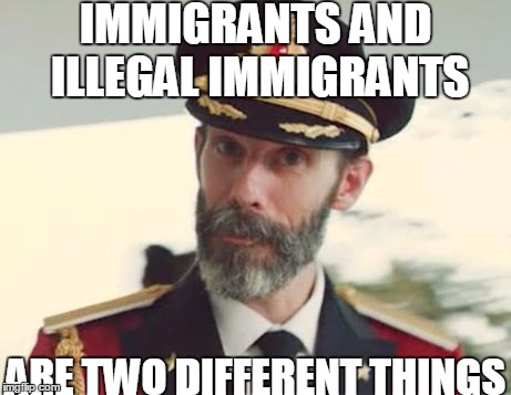 For some reason this isn't obvious to everyone | IMMIGRANTS AND ILLEGAL IMMIGRANTS ARE TWO DIFFERENT THINGS | image tagged in captain obvious,illegal immigration,immigration | made w/ Imgflip meme maker