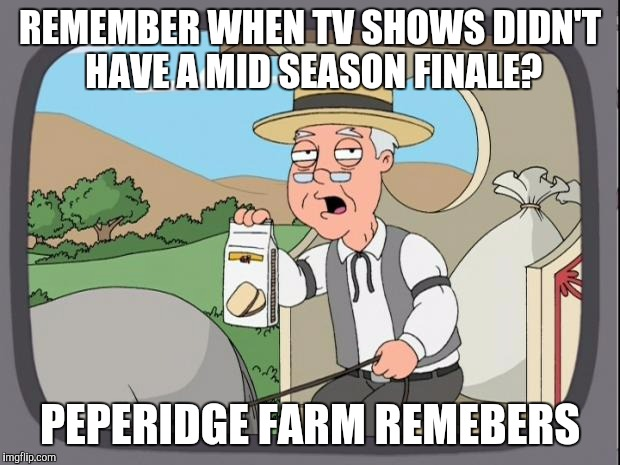 peperidge  |  REMEMBER WHEN TV SHOWS DIDN'T HAVE A MID SEASON FINALE? PEPERIDGE FARM REMEBERS | image tagged in peperidge,AdviceAnimals | made w/ Imgflip meme maker
