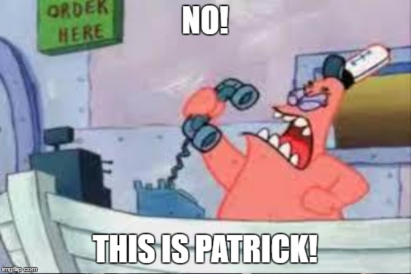 NO! THIS IS PATRICK! | made w/ Imgflip meme maker