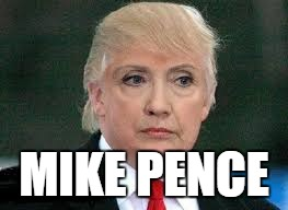 Image result for mike pence is hillary clinton meme