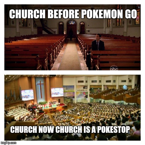 church pokestops | CHURCH BEFORE POKEMON GO CHURCH NOW CHURCH IS A POKESTOP | image tagged in religion,pokemon go,popularity | made w/ Imgflip meme maker