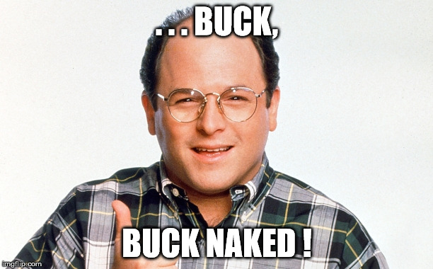 . . . BUCK, BUCK NAKED ! | made w/ Imgflip meme maker