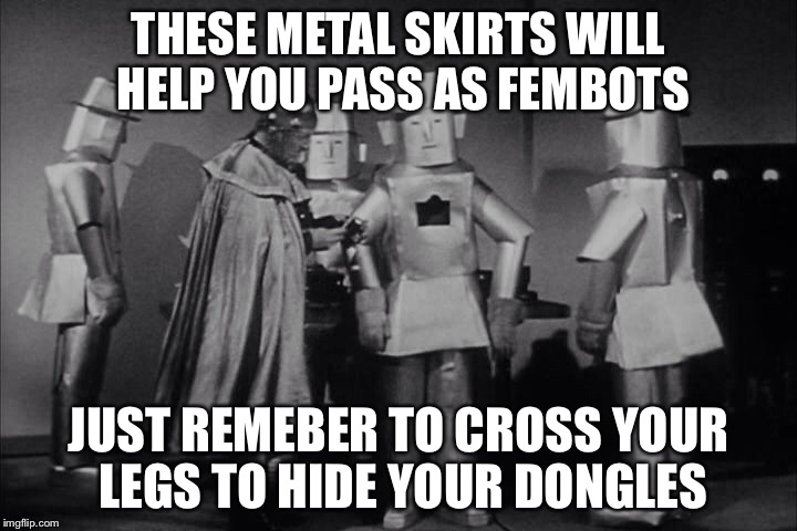 THESE METAL SKIRTS WILL HELP YOU PASS AS FEMBOTS JUST REMEBER TO CROSS YOUR LEGS TO HIDE YOUR DONGLES | made w/ Imgflip meme maker