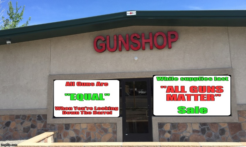 "I'm surprised I haven't seen an ""All Guns Matter"" sale yet...give it time! 