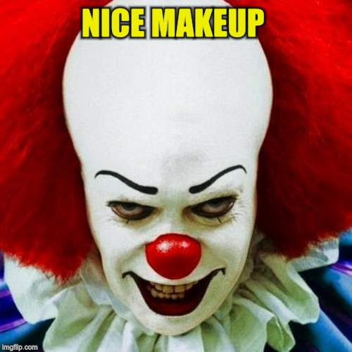 Pennywise | NICE MAKEUP | image tagged in pennywise | made w/ Imgflip meme maker