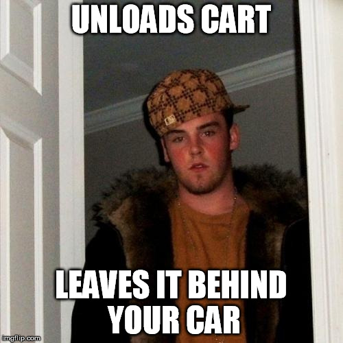 UNLOADS CART LEAVES IT BEHIND YOUR CAR | made w/ Imgflip meme maker