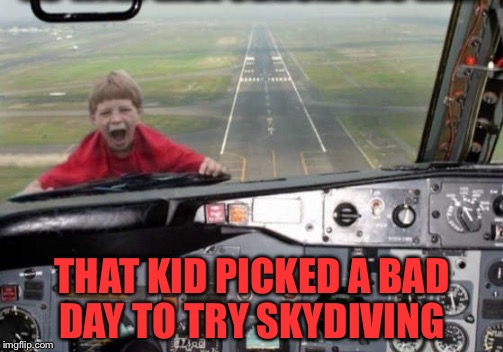 THAT KID PICKED A BAD DAY TO TRY SKYDIVING | made w/ Imgflip meme maker