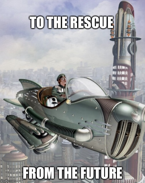 Cruiser | TO THE RESCUE FROM THE FUTURE | image tagged in cruiser | made w/ Imgflip meme maker