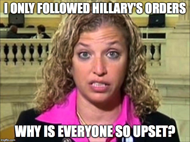 Debbie Wasserman Schultz |  I ONLY FOLLOWED HILLARY'S ORDERS; WHY IS EVERYONE SO UPSET? | image tagged in debbie wasserman schultz | made w/ Imgflip meme maker