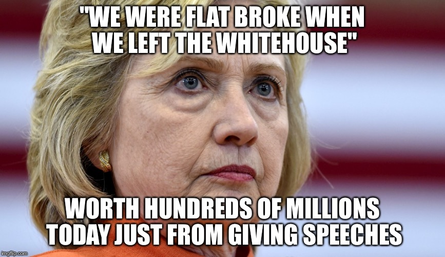 "Hillary Clinton Bags | ""WE WERE FLAT BROKE WHEN WE LEFT THE WHITEHOUSE"" WORTH HUNDREDS OF MILLIONS TODAY JUST FROM GIVING SPEECHES 