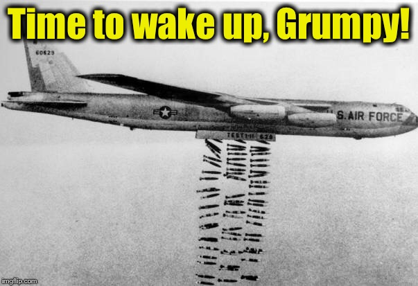 Time to wake up, Grumpy! | made w/ Imgflip meme maker