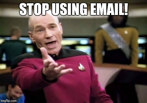 Picard Wtf Meme | STOP USING EMAIL! | image tagged in memes,picard wtf | made w/ Imgflip meme maker