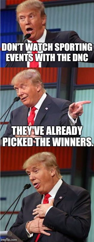 Bad Pun Trump | DON'T WATCH SPORTING EVENTS WITH THE DNC THEY'VE ALREADY PICKED THE WINNERS. | image tagged in bad pun trump | made w/ Imgflip meme maker