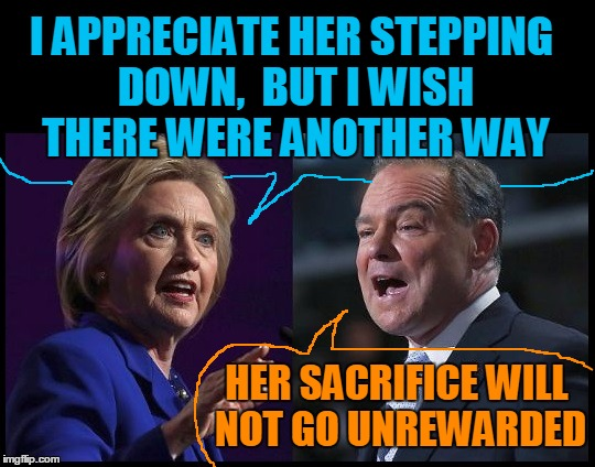 I APPRECIATE HER STEPPING DOWN,  BUT I WISH THERE WERE ANOTHER WAY HER SACRIFICE WILL NOT GO UNREWARDED | image tagged in hill and kaine | made w/ Imgflip meme maker