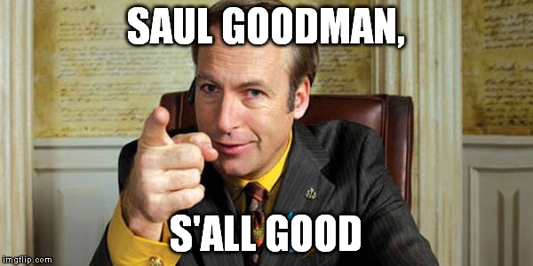 SAUL GOODMAN, S'ALL GOOD | made w/ Imgflip meme maker