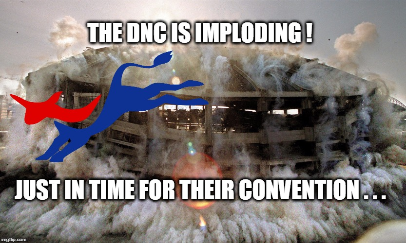 The Democrat National Committee is imploding due to the hacked DNC emails | THE DNC IS IMPLODING ! JUST IN TIME FOR THEIR CONVENTION . . . | image tagged in dnc,wikileaks,hacked emails,implosion | made w/ Imgflip meme maker