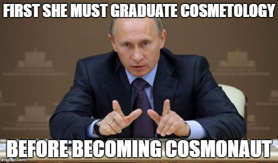 FIRST SHE MUST GRADUATE COSMETOLOGY BEFORE BECOMING COSMONAUT | made w/ Imgflip meme maker
