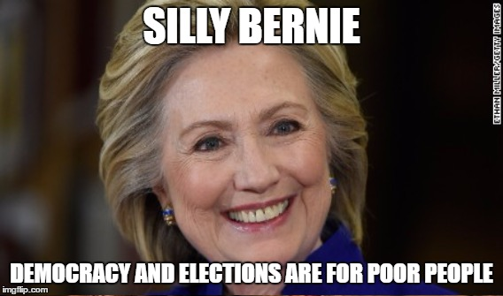 SILLY BERNIE DEMOCRACY AND ELECTIONS ARE FOR POOR PEOPLE | made w/ Imgflip meme maker