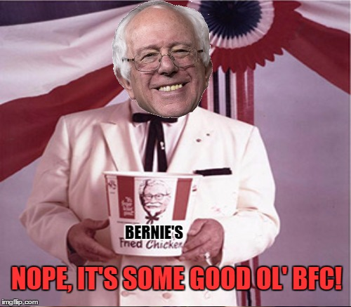 BERNIE'S NOPE, IT'S SOME GOOD OL' BFC! | made w/ Imgflip meme maker