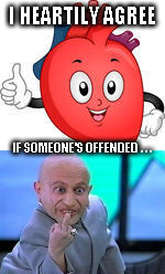I HEARTILY AGREE IF SOMEONE'S OFFENDED . . . | made w/ Imgflip meme maker