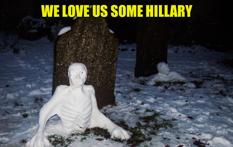 WE LOVE US SOME HILLARY | made w/ Imgflip meme maker
