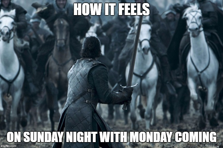 How Sunday Night Feels | HOW IT FEELS ON SUNDAY NIGHT WITH MONDAY COMING | image tagged in sunday,monday,i hate mondays,i hate my job | made w/ Imgflip meme maker