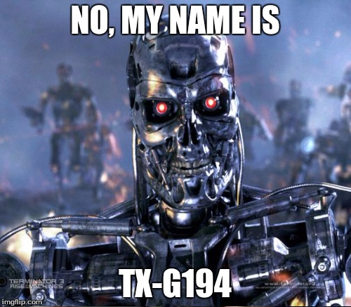 NO, MY NAME IS TX-G194 | made w/ Imgflip meme maker